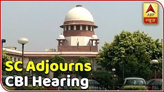 SC adjourns CBI hearing post 'leak' of Verma's response | Top News - ABPNEWSTV