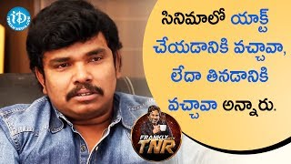 He Questioned Me Weather I Came To Act Or To Eat ? - Sampoornesh Babu || Frankly With TNR - IDREAMMOVIES