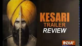 Check Out The Trailer Review Of Akshay Kumar's Kesari - INDIATV