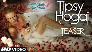 TEASER: 'Tipsy Hogai' Video Song | Dilliwaali Zaalim Girlfriend | Full Song Going LIVE on 26th Feb