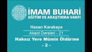 Hasan KARAKAYA Hocaefendi-Akaid Dersleri 21: Haksız Yere Bir Müslümanı Öldürenin Hükmü-II