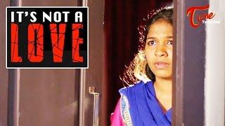 It's Not A Love   Latest Telugu Short Film   By Parshuram - TELUGUONE