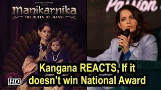 Kangana REACTS, If 'Manikarnika' doesn't win any National Award ! - IANSINDIA