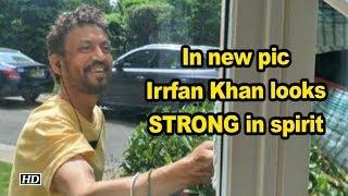 Irrfan Khan looks STRONG in spirit - IANSLIVE