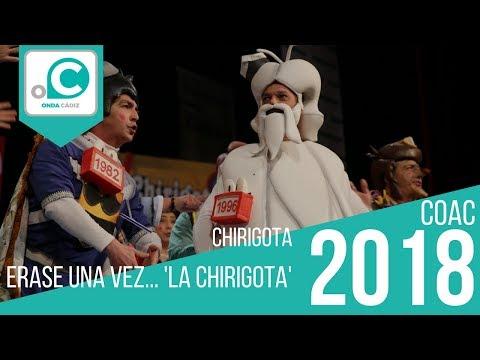 La agrupación Érase una vez?La Chirigota llega al COAC 2018 en la modalidad de Chirigotas. En años anteriores (2017) concursaron en el Teatro Falla como Qué penita de Concurso, consiguiendo una clasificación en el concurso de Semifinales.