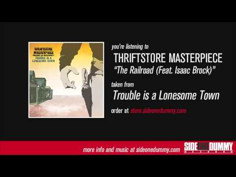 Thriftstore Masterpiece - The Railroad (Feat. Isaac Brock)