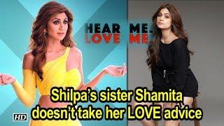 Shilpa's sister Shamita doesn't take her LOVE advice seriously - IANSINDIA