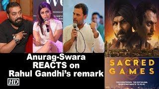 "Anurag & Swara REACTS on Rahul Gandhi's remark on ""Sacred Games"" - BOLLYWOODCOUNTRY"