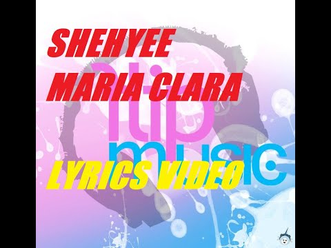 Shehyee - Maria Clara (lyrics) (flipmusic)