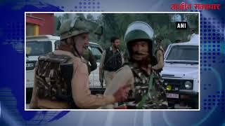 video : पुलवामा में आतंकियों द्वारा सुरक्षाबलों पर ग्रेनेड हमला