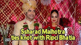 TV actor Ssharad Malhotra ties knot with Ripci Bhatia - IANSINDIA