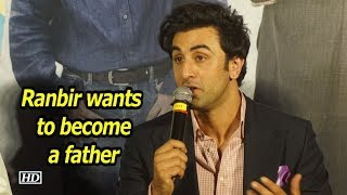 Ranbir Kapoor wants to become a father! - IANSLIVE