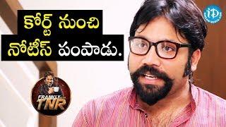 కోర్ట్ నుంచి నోటీస్ పంపాడు - Sandeep Reddy   Frankly With TNR    Talking Movies - IDREAMMOVIES