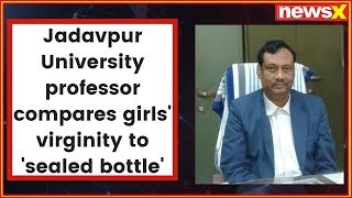 Protests erupts after Jadavpur Uni professor controversial remarks 'Virgin girls like sealed bottle' - NEWSXLIVE