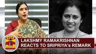 Lakshmy Ramakrishnan reacts to Actress Sripriya's Remark