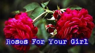 Royalty Free :Roses For Your Girl