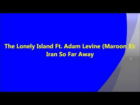 Iran So Far Away - The Lonely Island Ft. Adam Levine (Maroon 5)