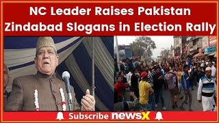 National Conference Leader Stokes Controversy; Raises Pakistan Zindabad Slogans in Election Rally - NEWSXLIVE
