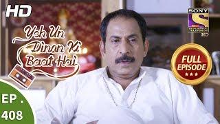 Yeh Un Dinon Ki Baat Hai - Ep 408 - Full Episode - 15th April, 2019 - SETINDIA