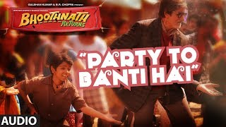 Bhoothnath Returns Party Toh Banti Hai Full Song (Audio) | Amitabh Bachchan, Parth Bhalerao - TSERIES