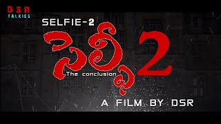 Selfie 2 4k Telugu short film || by dsrtalkies - YOUTUBE