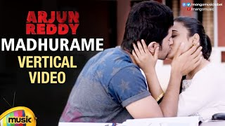 Madhurame Vertical Video Song | Arjun Reddy Movie Songs | Vijay Deverakonda | Shalini Pandey - MANGOMUSIC
