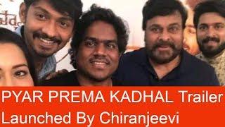 Megastar Chiranjeevi Releases The Trailer Of Pyaar Prema Kaadhal | Tollywood Updates - RAJSHRITELUGU