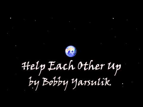 Help Each Other Up by Bobby Yarsulik