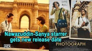 Nawazuddin - Sanya starrer 'Photograph' gets new release date - IANSINDIA