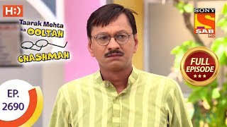 Taarak Mehta Ka Ooltah Chashmah - Ep 2690 - Full Episode - 19th March, 2019 - SABTV