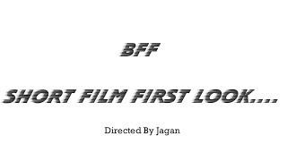 BFF Telugu Short Film First Look | Directed By Jagan | Abhi Jp | Kalyan | Sudheer | Kurnool - YOUTUBE