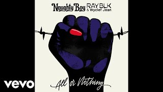 Naughty Boy, RAY BLK, Wyclef Jean - All Or Nothing ( 2018 )