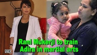 Rani Mukerji to train Adira in martial arts - IANSLIVE