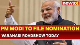PM Narendra Modi's Varanasi Roadshow Today, will file Nomination on April 26; Lok Sabha Polls - NEWSXLIVE