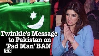 Twinkle Khanna's Message to Pakistan | 'Pad Man' BAN - BOLLYWOODCOUNTRY