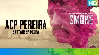 ACP Pereira by Satyadeep Misra | SMOKE | An Eros Now Original Series | All Episodes Streaming Now - EROSENTERTAINMENT