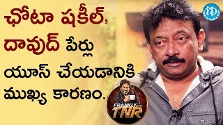 RGV About Using Chota Shakeel and Dawood Ibrahim Names in #GunsandThighs | FranklyWithTNR - IDREAMMOVIES