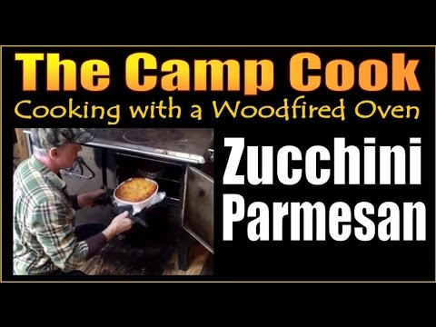 ZUCCHINI PARMESAN IN A WOODFIRED OVEN. The Camp Cook Series.