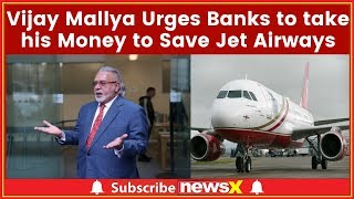 Vijay Mallya Urges Banks to take his Money to Save Jet Airways, takes a dig at Union Government - NEWSXLIVE