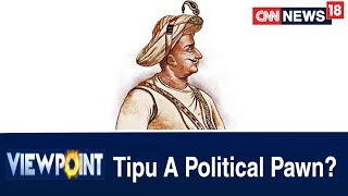 Has Tipu Sultan Become A Political Pawn Of The Parties? As The Blamegame Escalates | Viewpoint - IBNLIVE