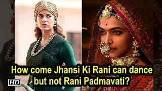 How come Jhansi Ki Rani can dance but not Rani Padmavati? SPOTLIGHT - BOLLYWOODCOUNTRY