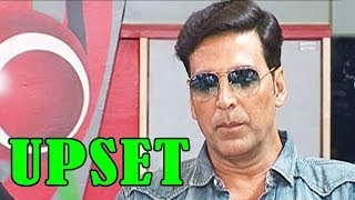 Why is Akshay Kumar Upset ?