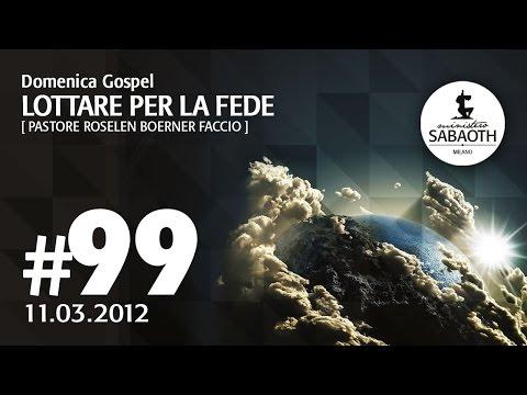 Domenica Gospel - 11 Marzo 2012 - Lottare per la Fede - Pastore Roselen Faccio