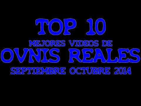 TOP 10 Mejores Videos de OVNIS Reales 2014 Septiembre - Octubre  Ranking UFO Extranormal