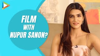 """Kriti Sanon: """"A film with Nupur Sanon will be a film that I'll NEVER Forget"""" - HUNGAMA"""