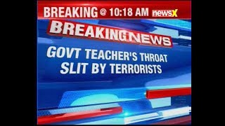 Jammu and Kashmir: Government teacher's throat slit in Shopian by terrorists - NEWSXLIVE