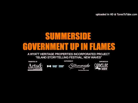 Summerside Government up in Flames