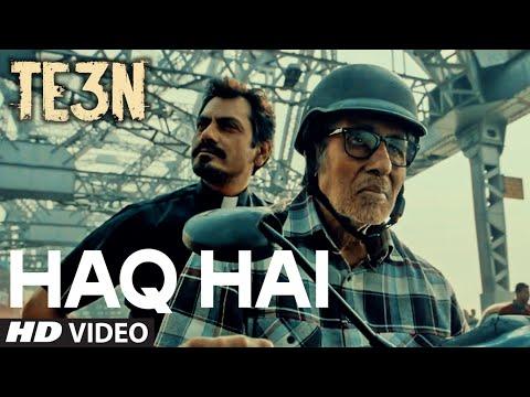 HAQ HAI Video Song | TE3N | Amitabh Bachchan, Nawazuddin Siddiqui, Vidya Balan