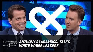 Anthony Scaramucci Talks White House Leakers - The Opposition w/ Jordan Klepper - COMEDYCENTRAL