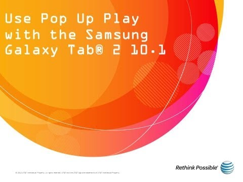 Use Pop Up Play with the Samsung Galaxy Tab® 2 10.1 : AT&T How To Video Series